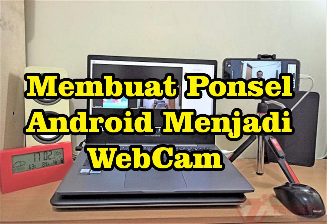 Membuat Ponsel Menjadi Webcamjpg